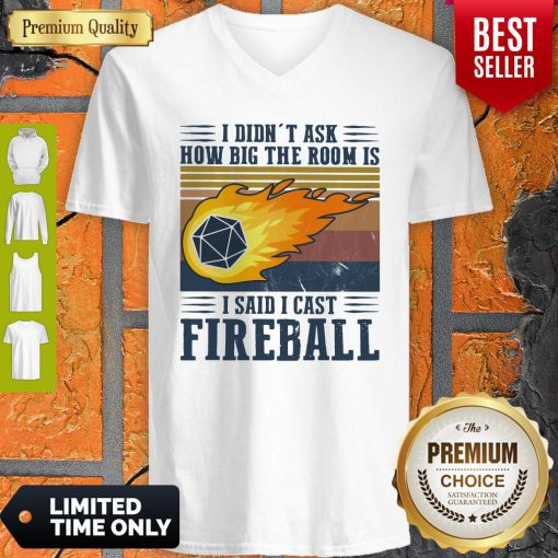 Pretty I Didn't Ask How Big The Room Is I Said I Cast Fireball Vintage ShirtPretty I Didn't Ask How Big The Room Is I Said I Cast Fireball Vintage V-neck
