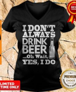 Premium I Dont Always Drink Beer V-neck