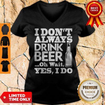 Premium I Dont Always Drink Beer V-neck
