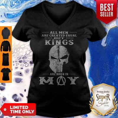Good All Men Are Created Equal But Kings Are Born In May V-neck