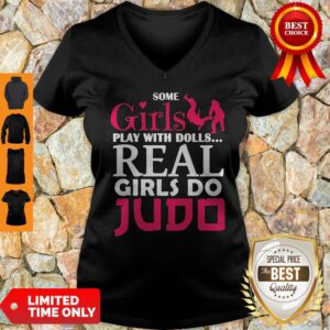 Premium Some Girls Play With Dolls Real Girls Do Judo V-neck