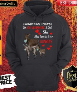 A Woman Cannot Survive On Self Quarantine Alone She Also Needs Her Donkeys Face Mask Hoodie