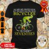 All Men Are Created Equal But The Best Can Still Ride Bicycles In Their Seventies Shirt