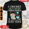 Awesome I Croghet So I Don't Choke People Save A Life Send Yarn Shirt