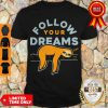 Cute Follow Your Dreams Sloth Shirt