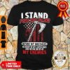 Good I Stand For My Flag Shirt