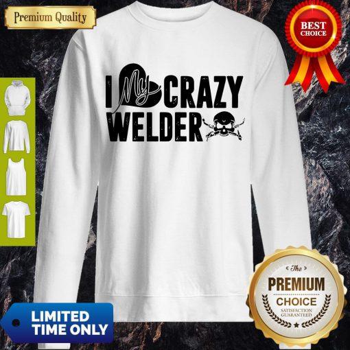 Good Skull I My Crazy Welder Heart Sweatshirt