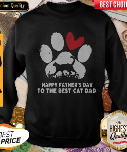 Happy Fathers Day To The Best Cat Dad Sweatshirt