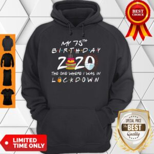 My 75th Birthday 2020 The One Where I Was In Lockdown Hoodie