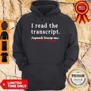 I Read the Transcript Impeach Donald Trump Now Hoodie