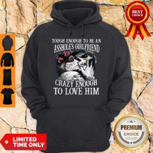Tough Enough To Be An Assholes Girlfriend Crazy Enough To Love Him Hoodie