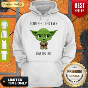 Yoda Best Dad Ever Love You I Do Hoodie