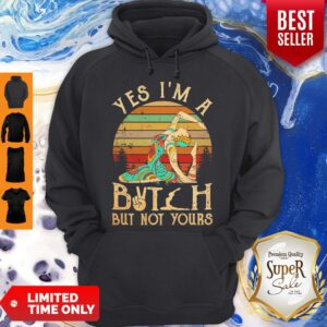Hippie Girl Yoga Yes I'm A Bitch But Not Yours Vintage Hoodie