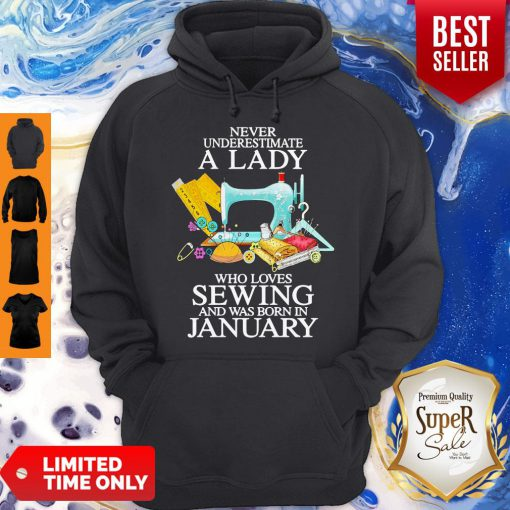 Never Underestimate A Lady Who Loves Sewing And Was Born In January Hoodie