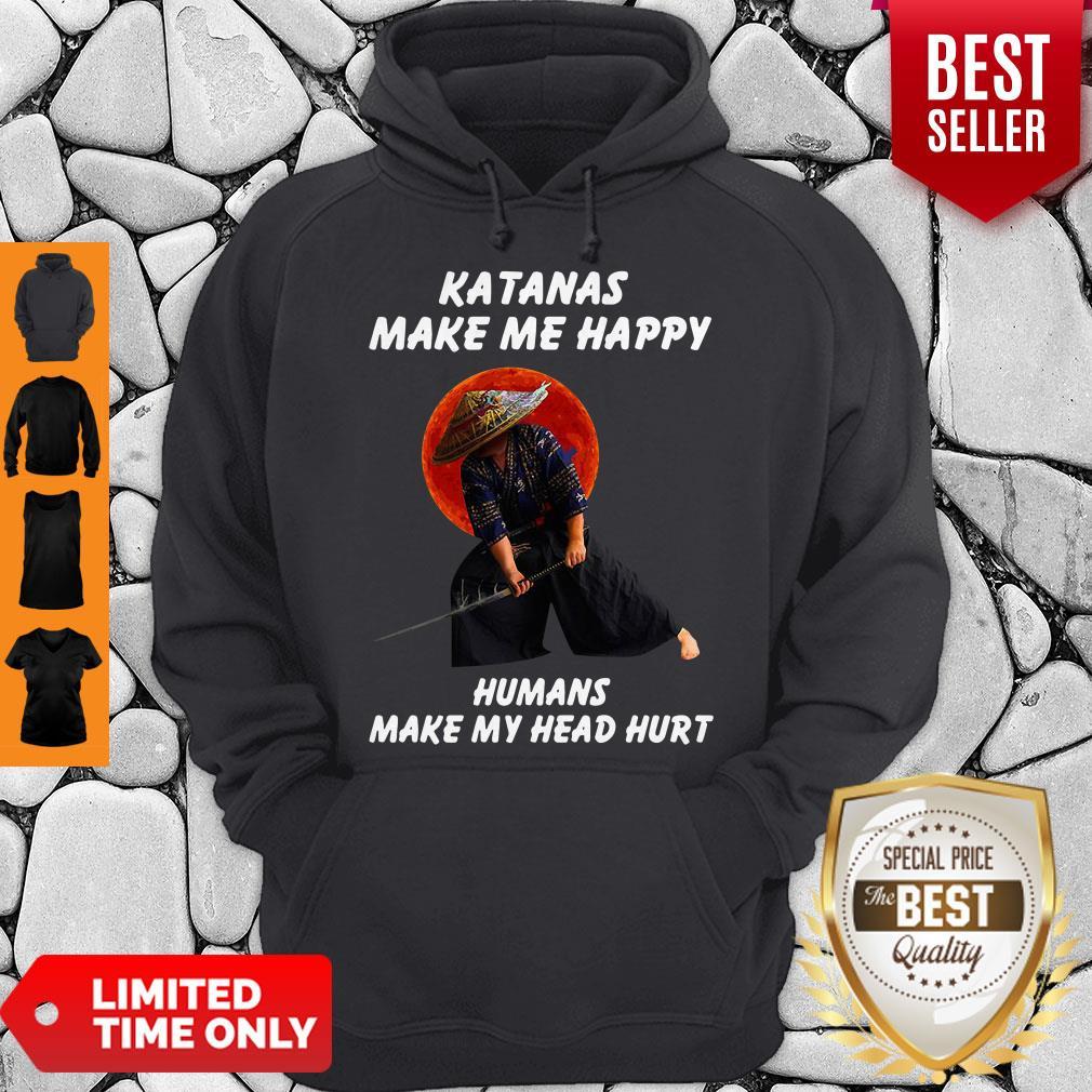 Katanas Make Me Happy Humans Make My Head Hurt Hoodie