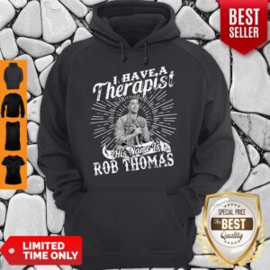 I Have A Therapist His Name Is Rob Thomas Vintage Hoodie