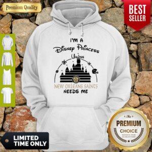 I'm A Disney Princess Unless New Orleans Saints Needs Me Hoodie