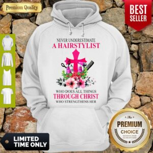 Never Underestimate A Hairstylist Who Does All Things Through Christ Who Strengthens Her Hoodie