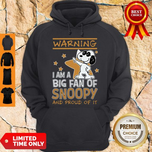 Warning I Am A Big Fan Of Snoopy And Proud Of It Hoodie