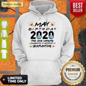 May Birthday 2020 The One Where I Celebrate My Birthday In Quarantine Hoodie