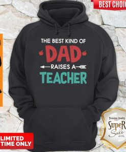Official The Best Kind Of Dad Raises A Teacher Hoodie