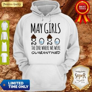 May Girls 2020 Mask The One Where Shit We Were Quarantined Hoodie