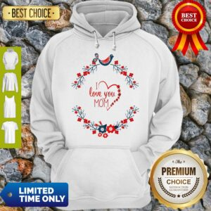 I Love You Mom Mothers Day Gift Fitted Scoop Hoodie