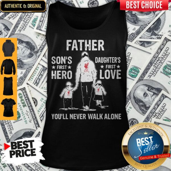 LFC Father Son's First Hero Daughters First Love You'll Never Walk Alone Tank Top