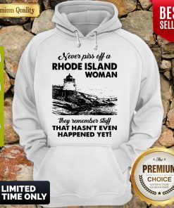 Never Piss Off A Rhode Island Woman They Remember Stuff That Hasnt Even Happened Yet Hoodie