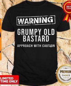 Nice Grumpy Old Bastard Approach With Caution Shirt