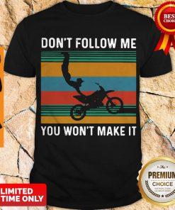Official Dirt Bike Dont Follow Me You Wonnt Make It Vintage Shirt