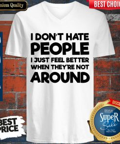 Official I Don't Have People I Just Feel Better When They're Not Around V-neck