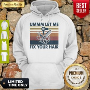 Pretty Ummm Let Me Fix Your Hair Hairstylist Vintage Hoodie
