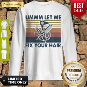 Pretty Ummm Let Me Fix Your Hair Hairstylist Vintage Sweatshirt