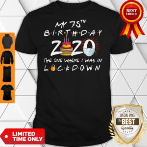 My 75th Birthday 2020 The One Where I Was In Lockdown Shirt