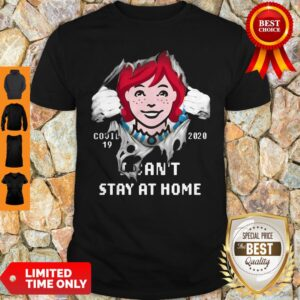 Wendy's Inside Me Covid 19 2020 I Can't Stay At Home Shirt