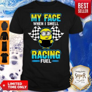 Minion My Face When I Smell Racing Fuel Shirt