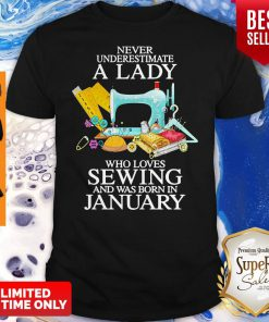Never Underestimate A Lady Who Loves Sewing And Was Born In January Shirt