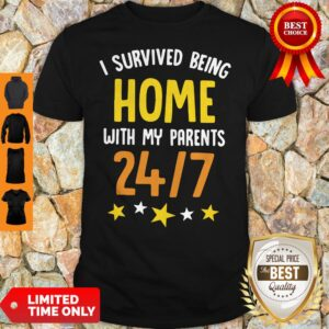 I Survived Being Home With My Parents 24 7 Shirt