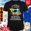 Never Underestimate A Lady Who Loves Sewing And Was Born In November Shirt