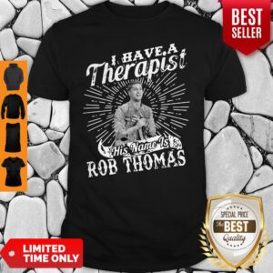 I Have A Therapist His Name Is Rob Thomas Vintage Shirt