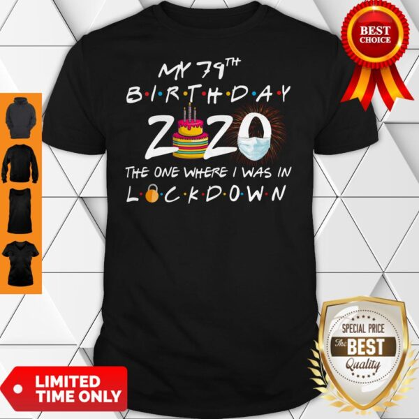My 79th Birthday 2020 The One Where I Was In Lockdown Shirt