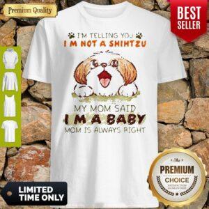Im Telling You Im Not A Shih Tzu My Mom Said Im A Baby Shirt