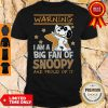 Warning I Am A Big Fan Of Snoopy And Proud Of It Shirt