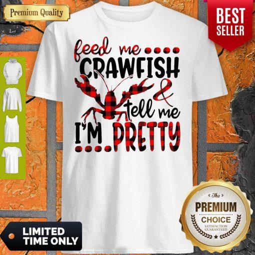 Official Feed Me Crawfish Tell Me I'm Pretty Shirt