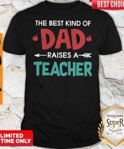Official The Best Kind Of Dad Raises A Teacher Shirt