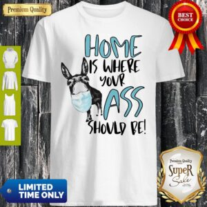 Home Where Your Ass Should Be Shirt