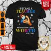 Mask Strong Woman Tattoo I Became The Teacher Because Your Life Is Worth My Time Shirt