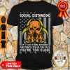 Skull Social Distancing If I Can Turn Around And Punch You In The Face You're Too Close Shirt
