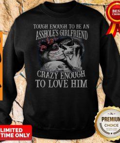 Tough Enough To Be An Assholes Girlfriend Crazy Enough To Love Him Sweatshirt